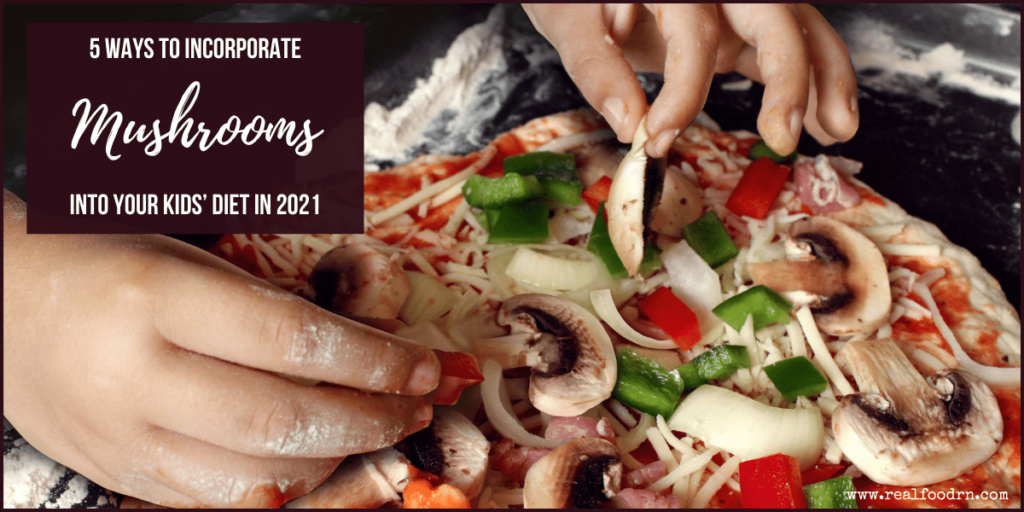 5 Ways to Incorporate Mushrooms into your Kids' Diet in 2021 | Real Food RN