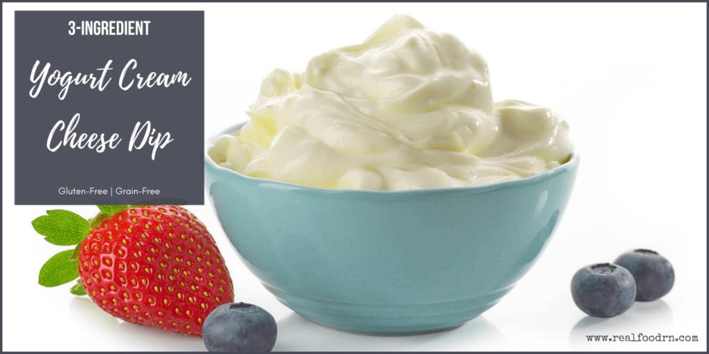 3-Ingredient Yogurt Cream Cheese Dip | Real Food RN
